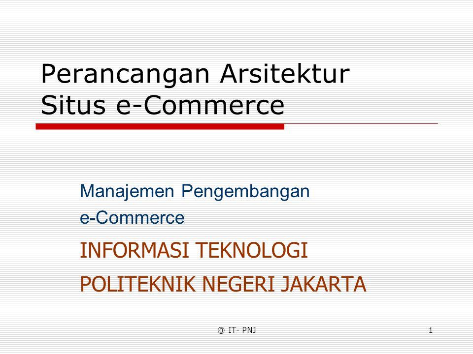 @ IT- PNJ1 Perancangan Arsitektur Situs e-Commerce Manajemen Pengembangan e-Commerce INFORMASI TEKNOLOGI POLITEKNIK NEGERI JAKARTA