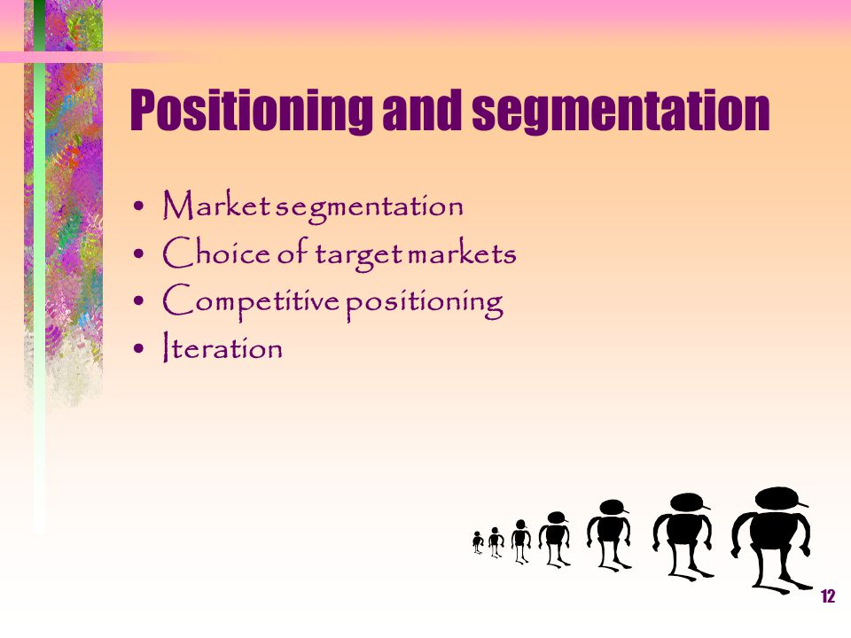 11 Competitive positioning and market segmentation Howcustomersperceivealternative How marketers identify groups of customers Market segmentation Comp