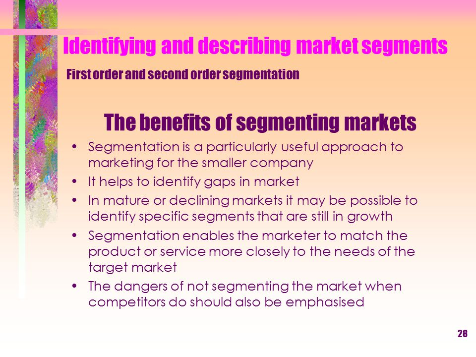 27 Segmenting business markets Background company characteristics Industry type Company size Customer location Company technology Customer capabilitie