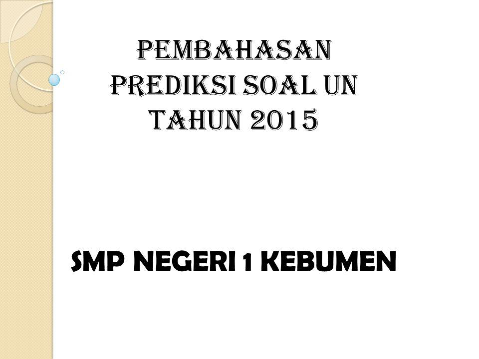 PEMBAHASAN PREDIKSI SOAL UN TAHUN 2015 SMP NEGERI 1 KEBUMEN