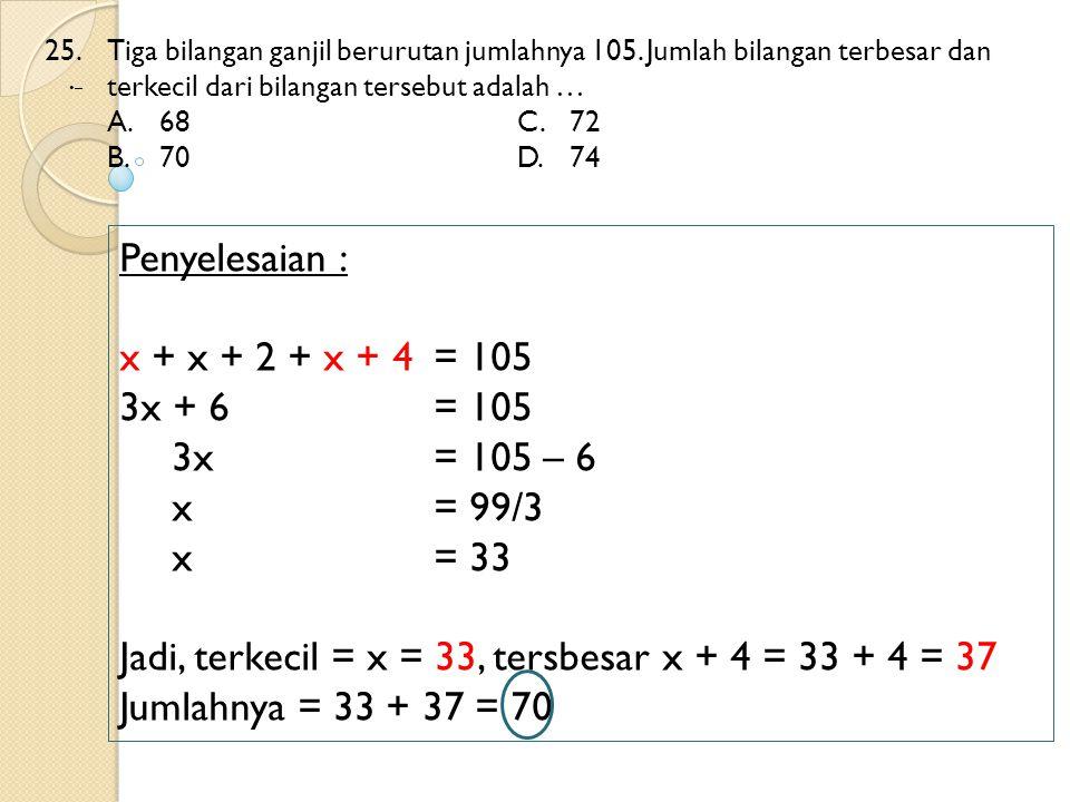 25. Tiga bilangan ganjil berurutan jumlahnya 105. Jumlah bilangan terbesar dan terkecil dari bilangan tersebut adalah … A.68C.72 B.70D.74 – Penyelesai