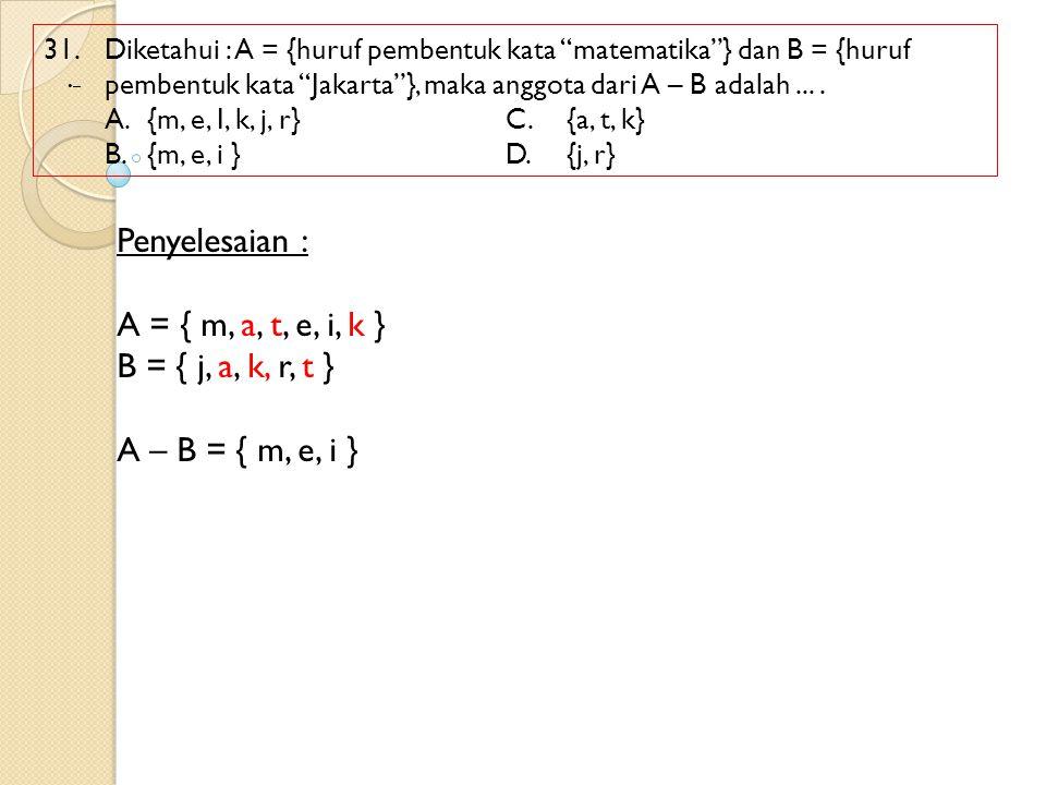"""31. Diketahui : A = {huruf pembentuk kata """"matematika""""} dan B = {huruf pembentuk kata """"Jakarta""""}, maka anggota dari A – B adalah.... A.{m, e, I, k, j,"""