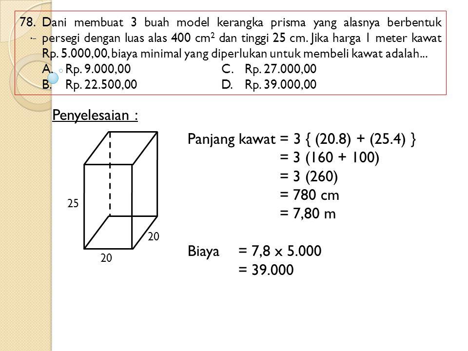 78. Dani membuat 3 buah model kerangka prisma yang alasnya berbentuk persegi dengan luas alas 400 cm 2 dan tinggi 25 cm. Jika harga 1 meter kawat Rp.