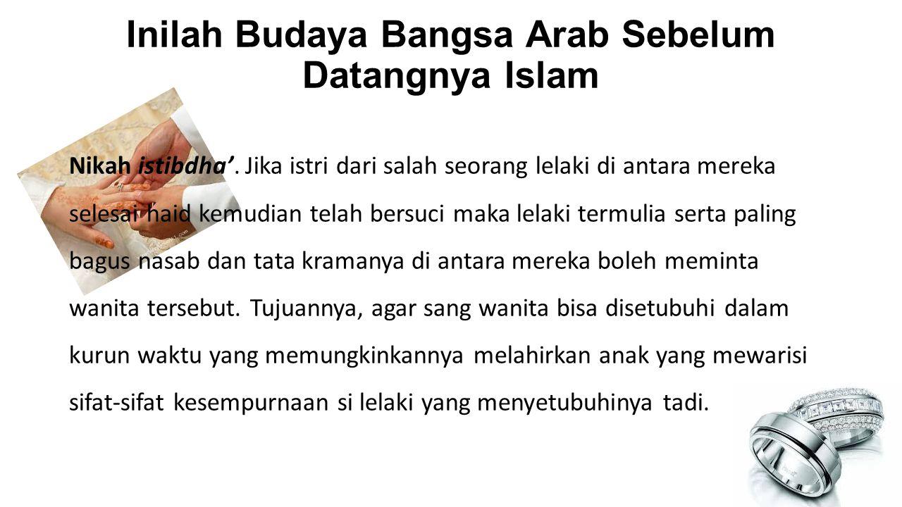 Inilah Budaya Bangsa Arab Sebelum Datangnya Islam Nikah istibdha'. Jika istri dari salah seorang lelaki di antara mereka selesai haid kemudian telah b