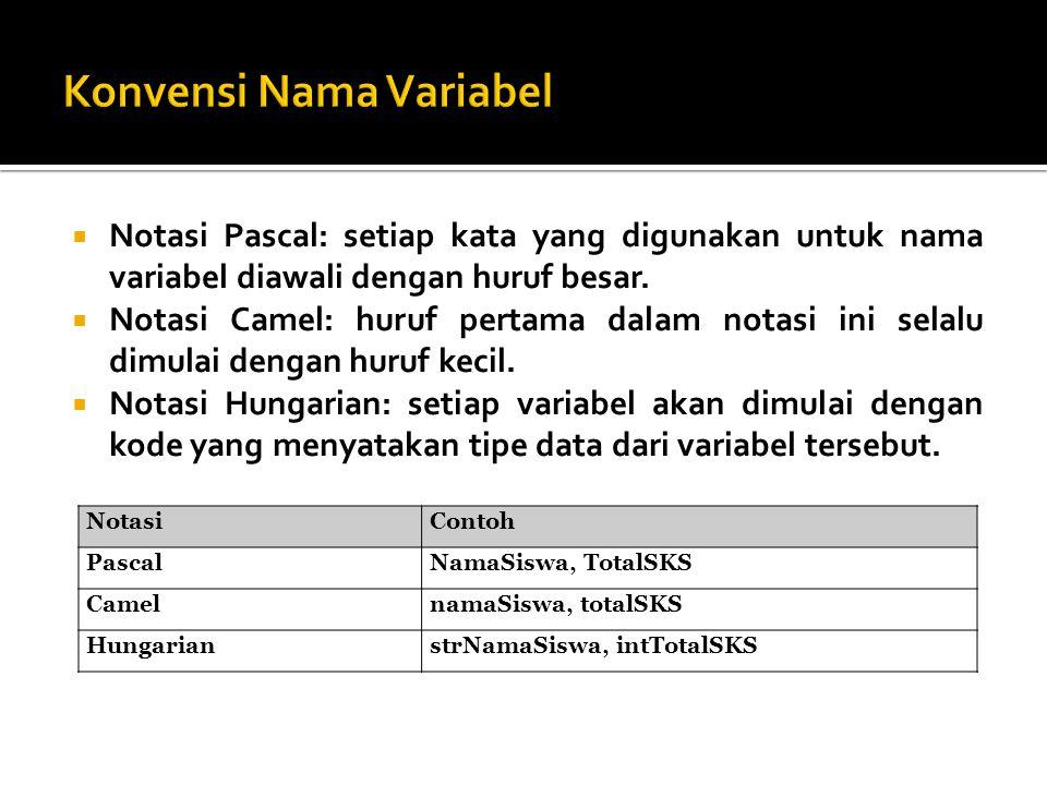  Notasi Pascal: setiap kata yang digunakan untuk nama variabel diawali dengan huruf besar.  Notasi Camel: huruf pertama dalam notasi ini selalu dimu
