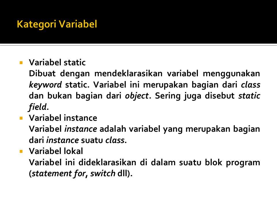  Variabel static Dibuat dengan mendeklarasikan variabel menggunakan keyword static. Variabel ini merupakan bagian dari class dan bukan bagian dari ob