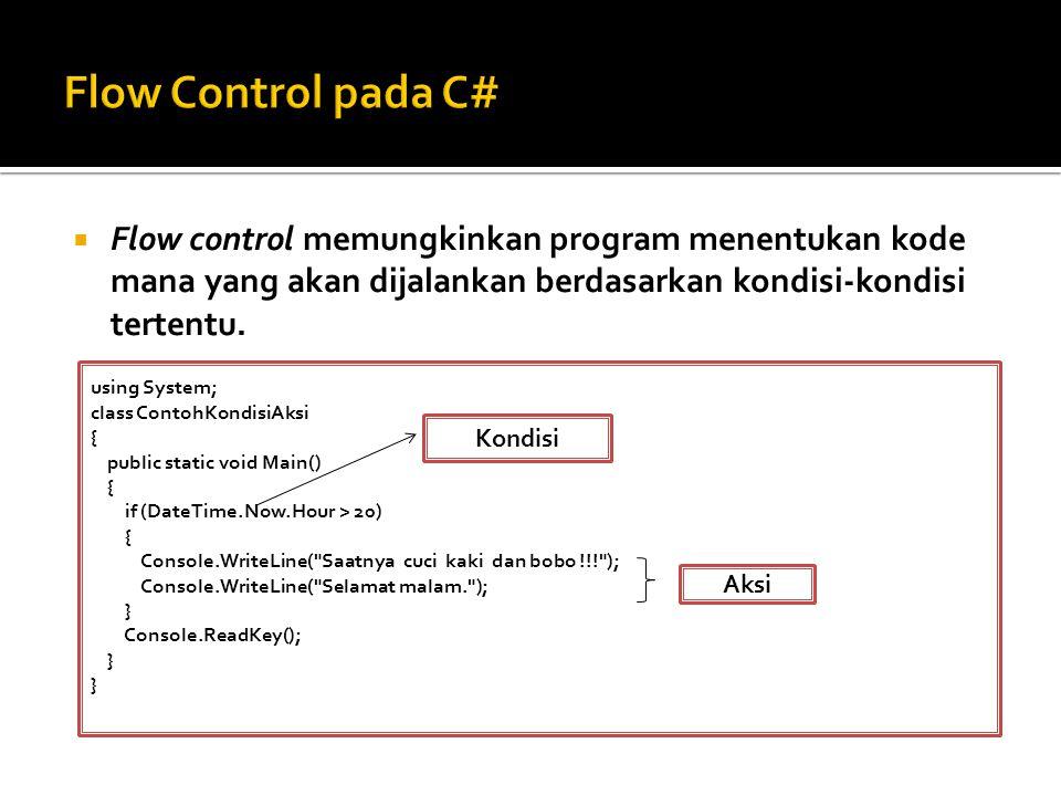  Flow control memungkinkan program menentukan kode mana yang akan dijalankan berdasarkan kondisi-kondisi tertentu. using System; class ContohKondisiA