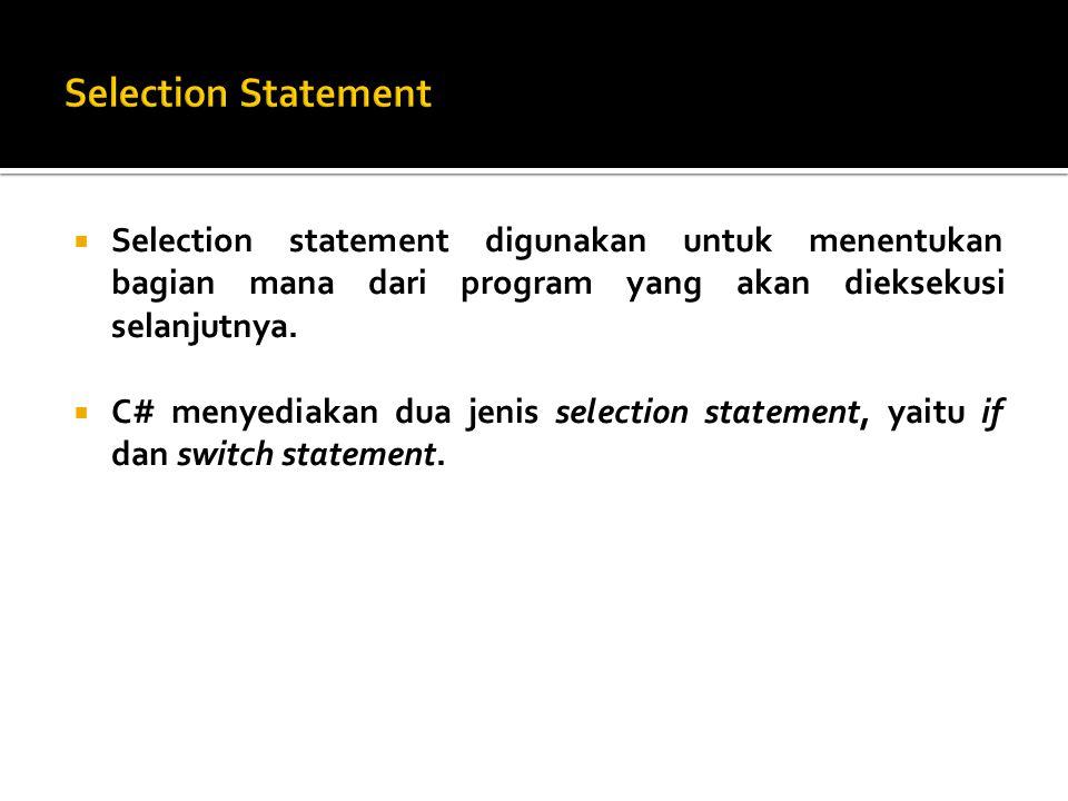  Selection statement digunakan untuk menentukan bagian mana dari program yang akan dieksekusi selanjutnya.  C# menyediakan dua jenis selection state