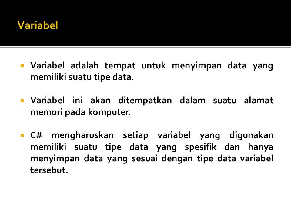  Variabel adalah tempat untuk menyimpan data yang memiliki suatu tipe data.  Variabel ini akan ditempatkan dalam suatu alamat memori pada komputer.