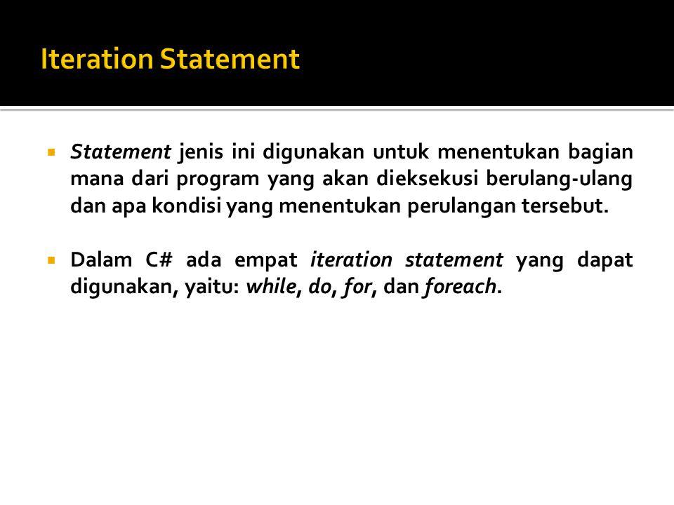  Statement jenis ini digunakan untuk menentukan bagian mana dari program yang akan dieksekusi berulang-ulang dan apa kondisi yang menentukan perulangan tersebut.