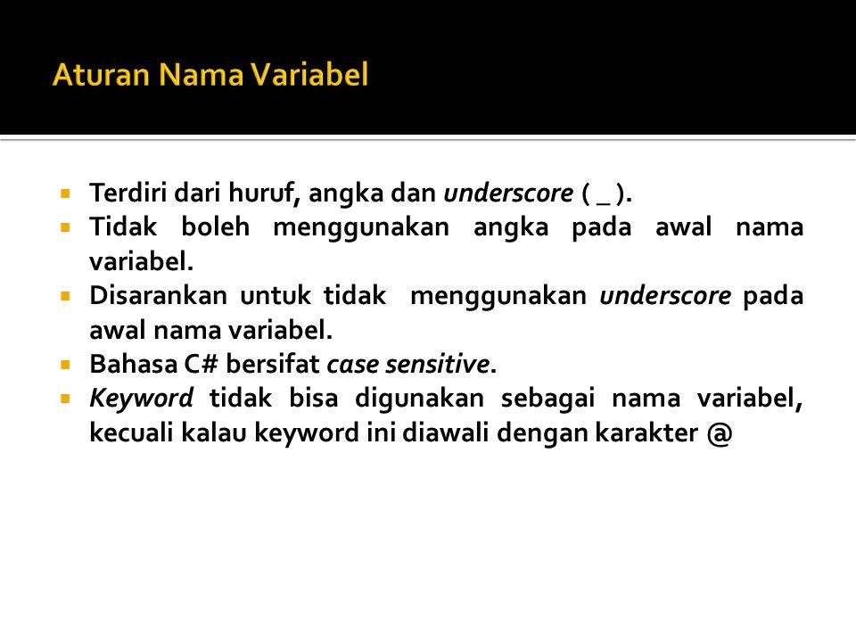  Terdiri dari huruf, angka dan underscore ( _ ).  Tidak boleh menggunakan angka pada awal nama variabel.  Disarankan untuk tidak menggunakan unders