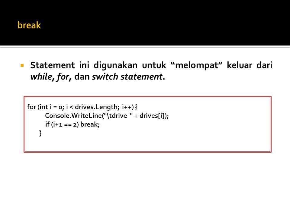 """ Statement ini digunakan untuk """"melompat"""" keluar dari while, for, dan switch statement. for (int i = 0; i < drives.Length; i++) { Console.WriteLine("""