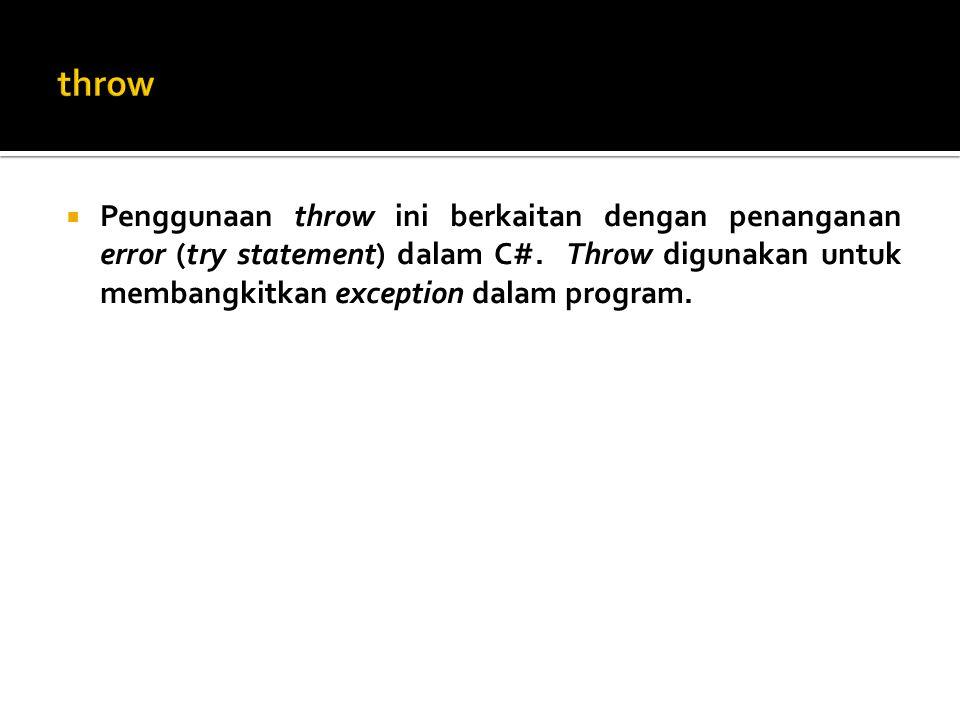  Penggunaan throw ini berkaitan dengan penanganan error (try statement) dalam C#.