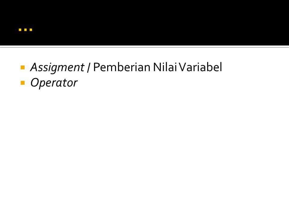  Assigment / Pemberian Nilai Variabel  Operator