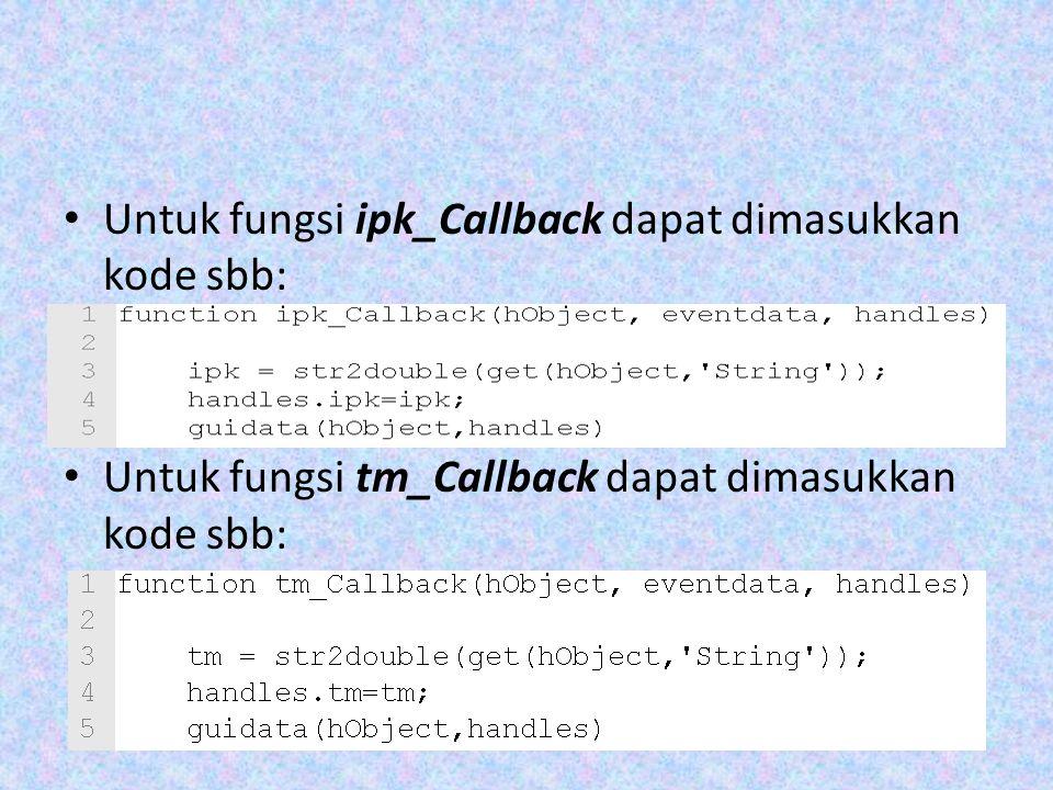 Untuk fungsi ipk_Callback dapat dimasukkan kode sbb: Untuk fungsi tm_Callback dapat dimasukkan kode sbb: