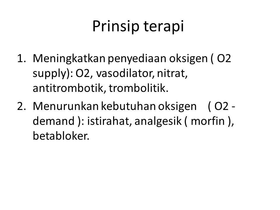 Prinsip terapi 1.Meningkatkan penyediaan oksigen ( O2 supply): O2, vasodilator, nitrat, antitrombotik, trombolitik. 2.Menurunkan kebutuhan oksigen ( O