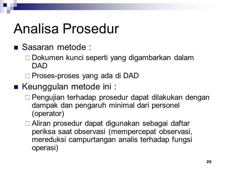 25 Analisa Prosedur Sasaran metode :  Dokumen kunci seperti yang digambarkan dalam DAD  Proses-proses yang ada di DAD Keunggulan metode ini :  Peng