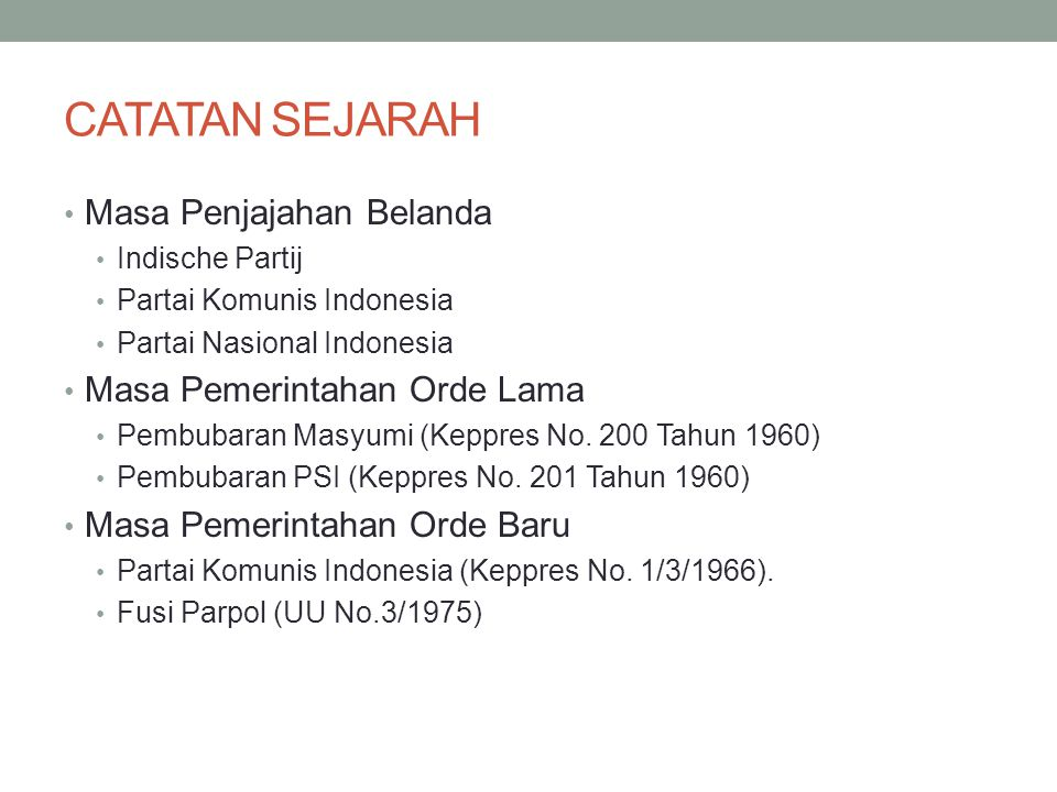 CATATAN SEJARAH Masa Penjajahan Belanda Indische Partij Partai Komunis Indonesia Partai Nasional Indonesia Masa Pemerintahan Orde Lama Pembubaran Masyumi (Keppres No.