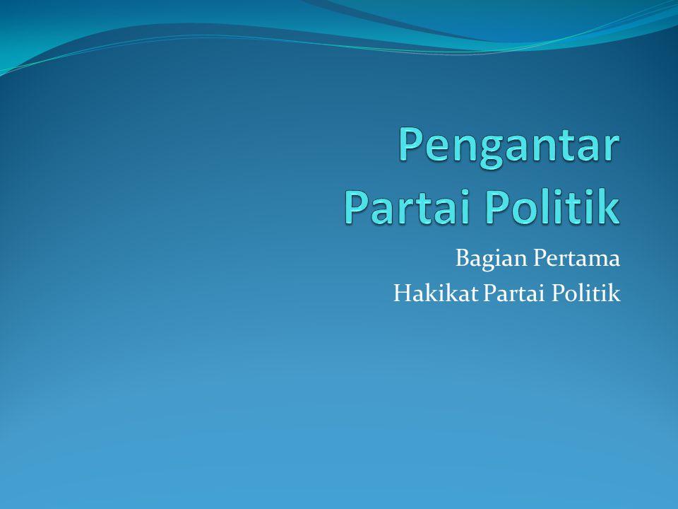 Bagian Pertama Hakikat Partai Politik