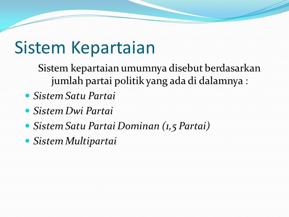 Sistem Kepartaian Sistem kepartaian umumnya disebut berdasarkan jumlah partai politik yang ada di dalamnya : Sistem Satu Partai Sistem Dwi Partai Sist