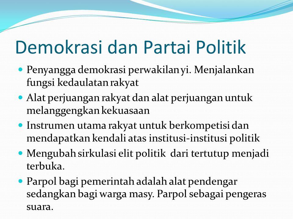 Demokrasi dan Partai Politik Penyangga demokrasi perwakilan yi. Menjalankan fungsi kedaulatan rakyat Alat perjuangan rakyat dan alat perjuangan untuk