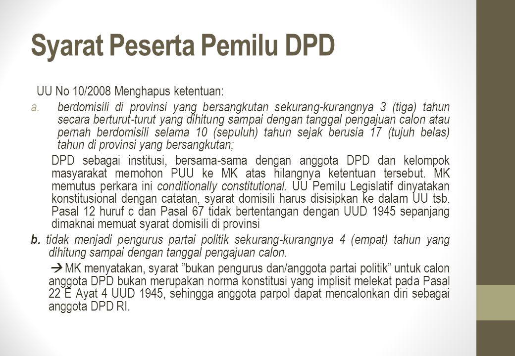 Syarat Peserta Pemilu DPD UU No 10/2008 Menghapus ketentuan: a.berdomisili di provinsi yang bersangkutan sekurang-kurangnya 3 (tiga) tahun secara bert