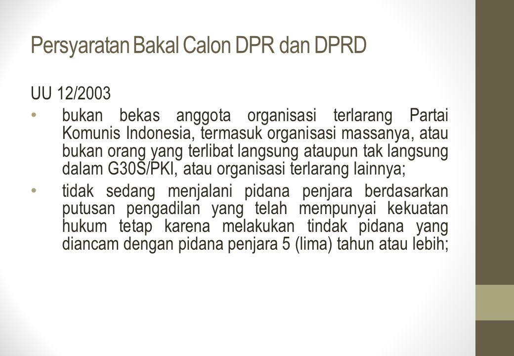 Persyaratan Bakal Calon DPR dan DPRD UU 12/2003 bukan bekas anggota organisasi terlarang Partai Komunis Indonesia, termasuk organisasi massanya, atau