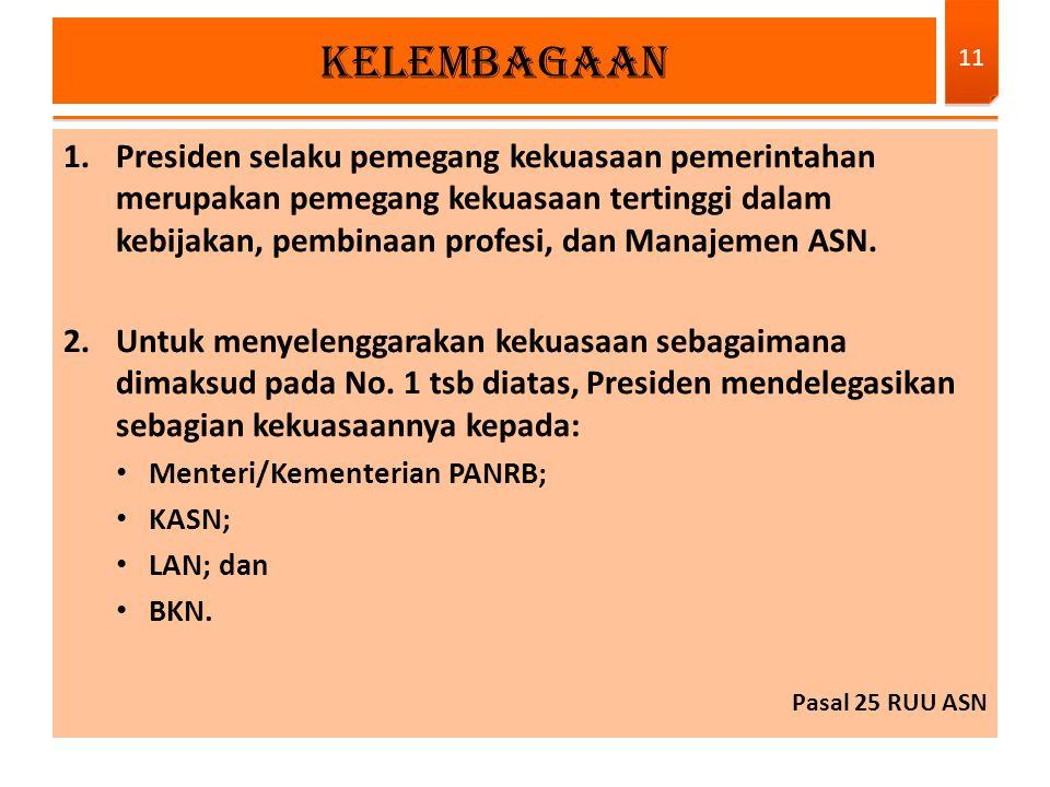 1.Presiden selaku pemegang kekuasaan pemerintahan merupakan pemegang kekuasaan tertinggi dalam kebijakan, pembinaan profesi, dan Manajemen ASN. 2.Untu