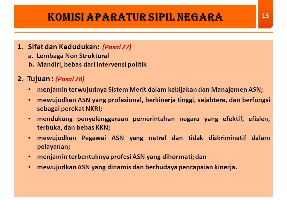 1.Sifat dan Kedudukan: (Pasal 27) a. Lembaga Non Struktural b.Mandiri, bebas dari intervensi politik 2. Tujuan : (Pasal 28) menjamin terwujudnya Siste