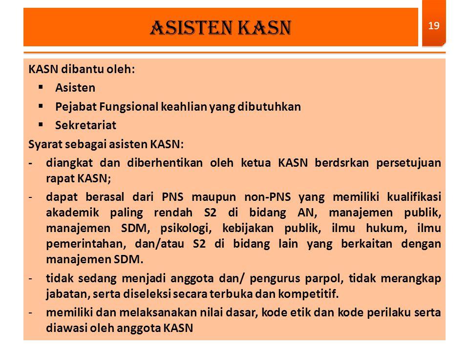 KASN dibantu oleh:  Asisten  Pejabat Fungsional keahlian yang dibutuhkan  Sekretariat Syarat sebagai asisten KASN: - diangkat dan diberhentikan ole