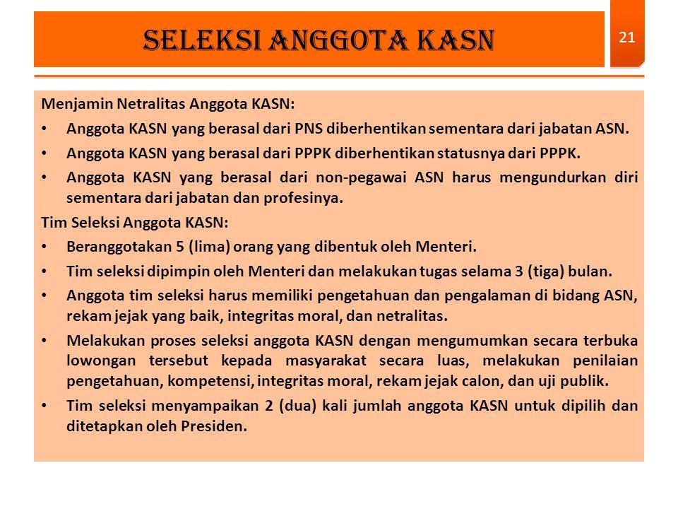 Menjamin Netralitas Anggota KASN: Anggota KASN yang berasal dari PNS diberhentikan sementara dari jabatan ASN. Anggota KASN yang berasal dari PPPK dib