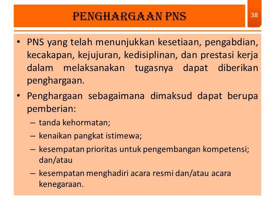 PNS yang telah menunjukkan kesetiaan, pengabdian, kecakapan, kejujuran, kedisiplinan, dan prestasi kerja dalam melaksanakan tugasnya dapat diberikan p