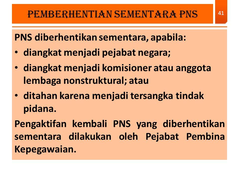 PNS diberhentikan sementara, apabila: diangkat menjadi pejabat negara; diangkat menjadi komisioner atau anggota lembaga nonstruktural; atau ditahan ka