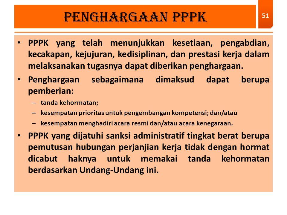 PPPK yang telah menunjukkan kesetiaan, pengabdian, kecakapan, kejujuran, kedisiplinan, dan prestasi kerja dalam melaksanakan tugasnya dapat diberikan