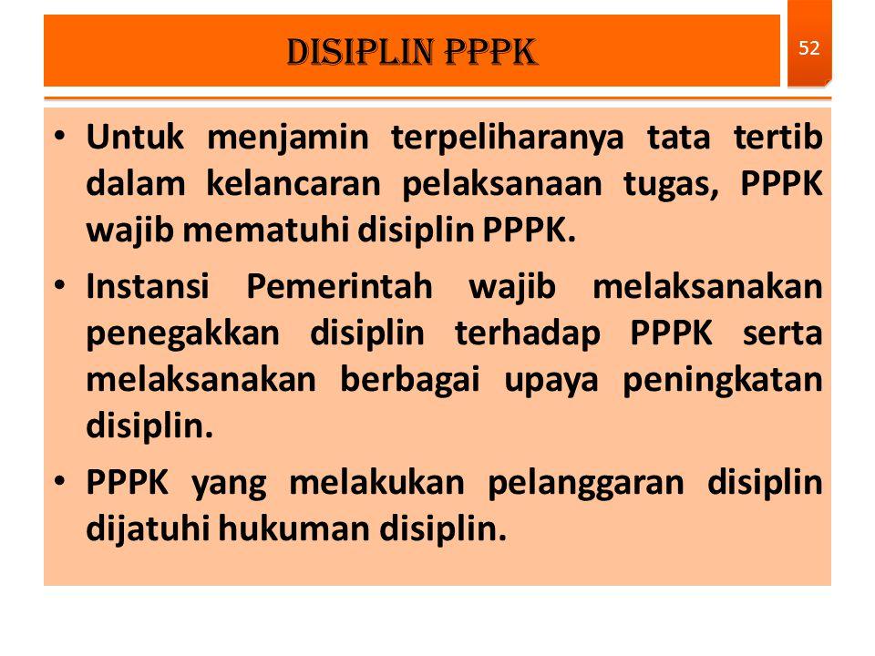 Untuk menjamin terpeliharanya tata tertib dalam kelancaran pelaksanaan tugas, PPPK wajib mematuhi disiplin PPPK. Instansi Pemerintah wajib melaksanaka