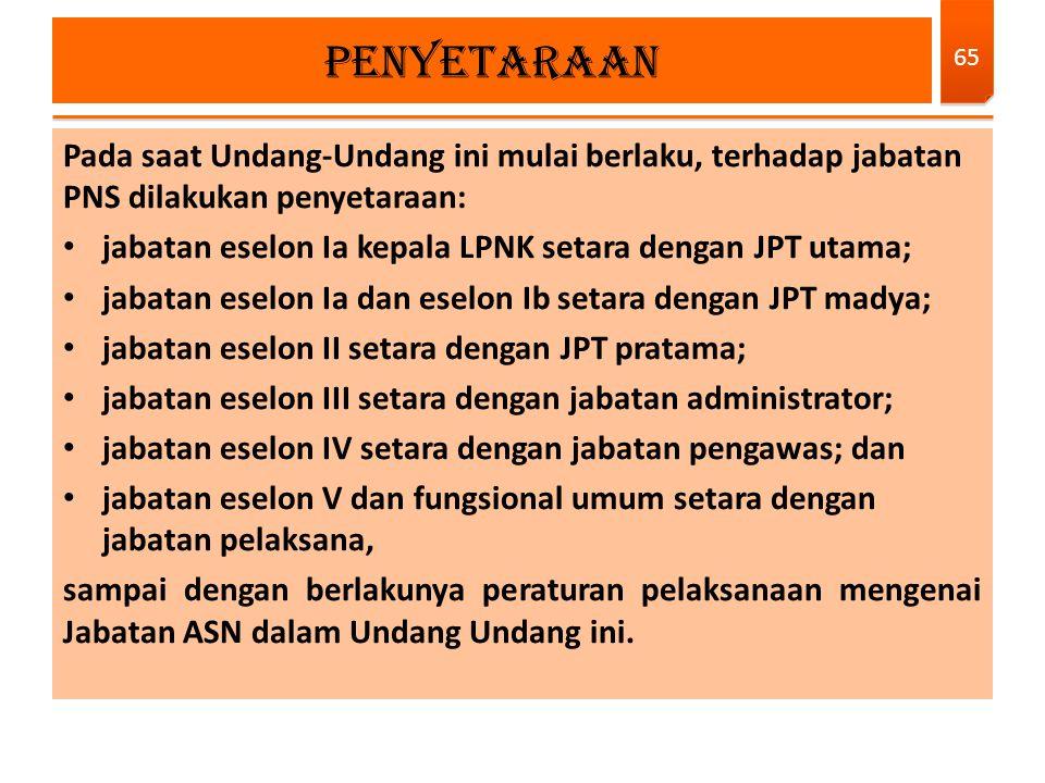 Pada saat Undang-Undang ini mulai berlaku, terhadap jabatan PNS dilakukan penyetaraan: jabatan eselon Ia kepala LPNK setara dengan JPT utama; jabatan