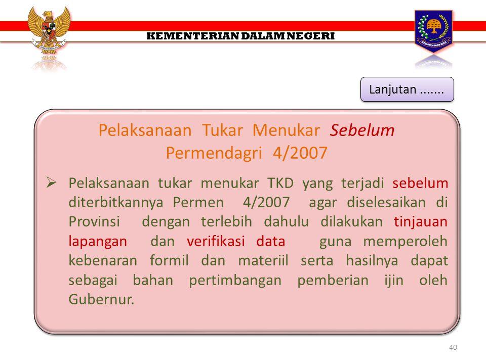 40 Pelaksanaan Tukar Menukar Sebelum Permendagri 4/2007  Pelaksanaan tukar menukar TKD yang terjadi sebelum diterbitkannya Permen 4/2007 agar diseles