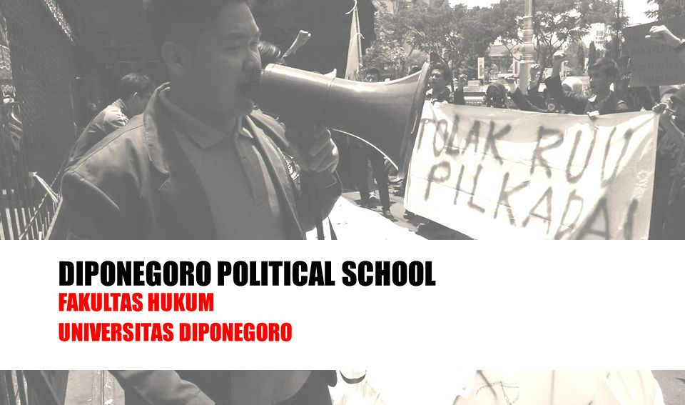 DIPONEGORO POLITICAL SCHOOL FAKULTAS HUKUM UNIVERSITAS DIPONEGORO
