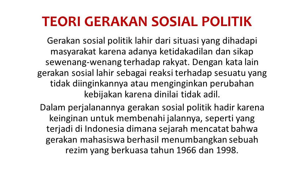 TEORI GERAKAN SOSIAL POLITIK Gerakan sosial politik lahir dari situasi yang dihadapi masyarakat karena adanya ketidakadilan dan sikap sewenang-wenang terhadap rakyat.