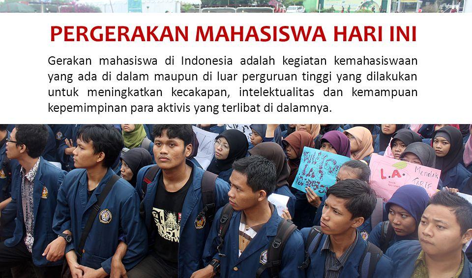 PERGERAKAN MAHASISWA HARI INI Gerakan mahasiswa di Indonesia adalah kegiatan kemahasiswaan yang ada di dalam maupun di luar perguruan tinggi yang dilakukan untuk meningkatkan kecakapan, intelektualitas dan kemampuan kepemimpinan para aktivis yang terlibat di dalamnya.