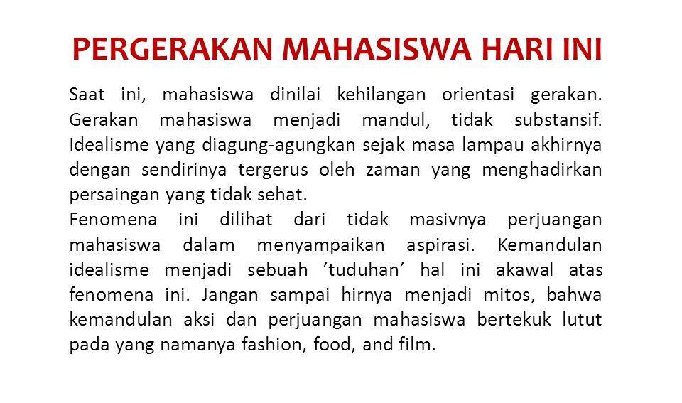 PERGERAKAN MAHASISWA HARI INI Saat ini, mahasiswa dinilai kehilangan orientasi gerakan.