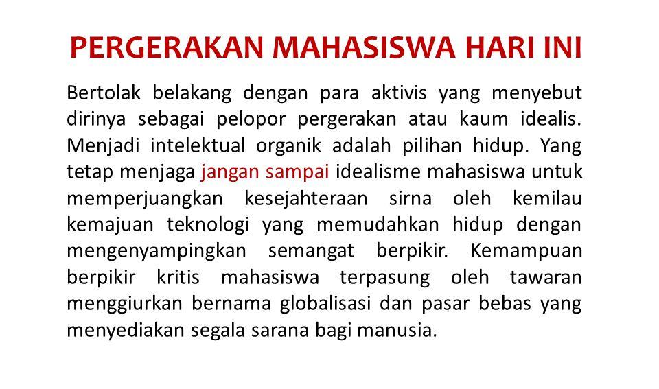 PERGERAKAN MAHASISWA HARI INI Bertolak belakang dengan para aktivis yang menyebut dirinya sebagai pelopor pergerakan atau kaum idealis.