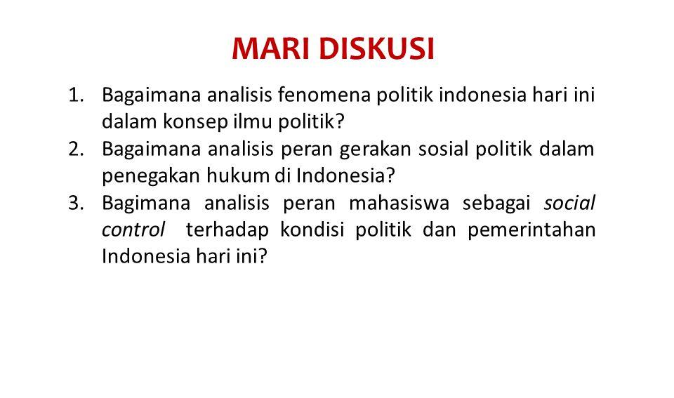 MARI DISKUSI 1.Bagaimana analisis fenomena politik indonesia hari ini dalam konsep ilmu politik.