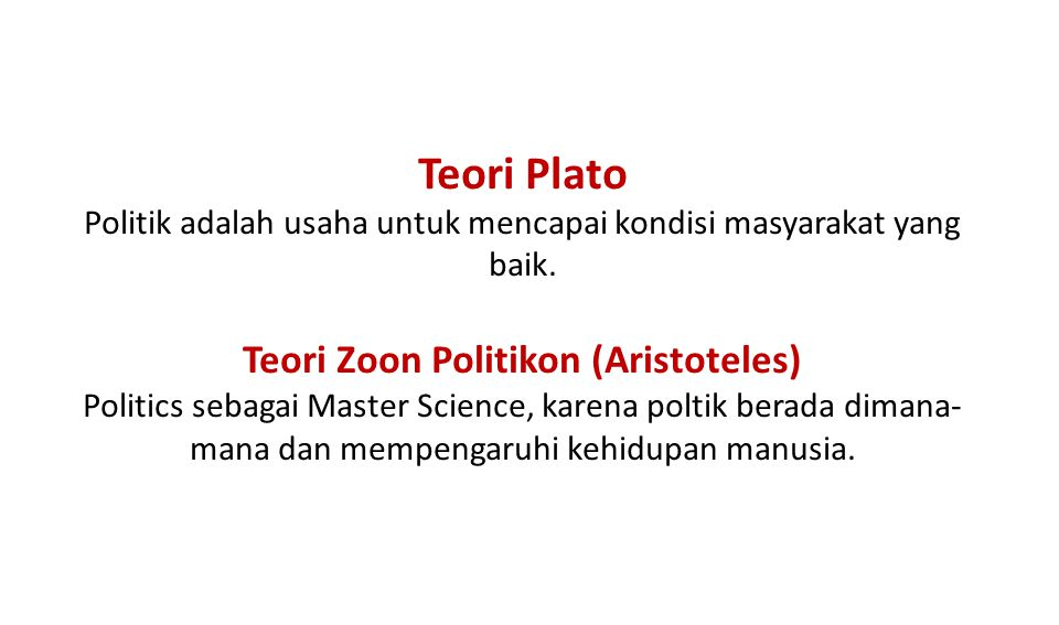 Teori Plato Politik adalah usaha untuk mencapai kondisi masyarakat yang baik.