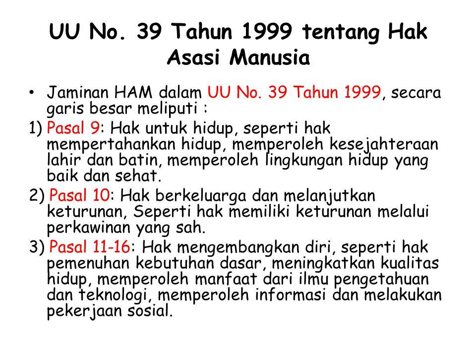 UU No. 39 Tahun 1999 tentang Hak Asasi Manusia Jaminan HAM dalam UU No. 39 Tahun 1999, secara garis besar meliputi : 1) Pasal 9: Hak untuk hidup, sepe