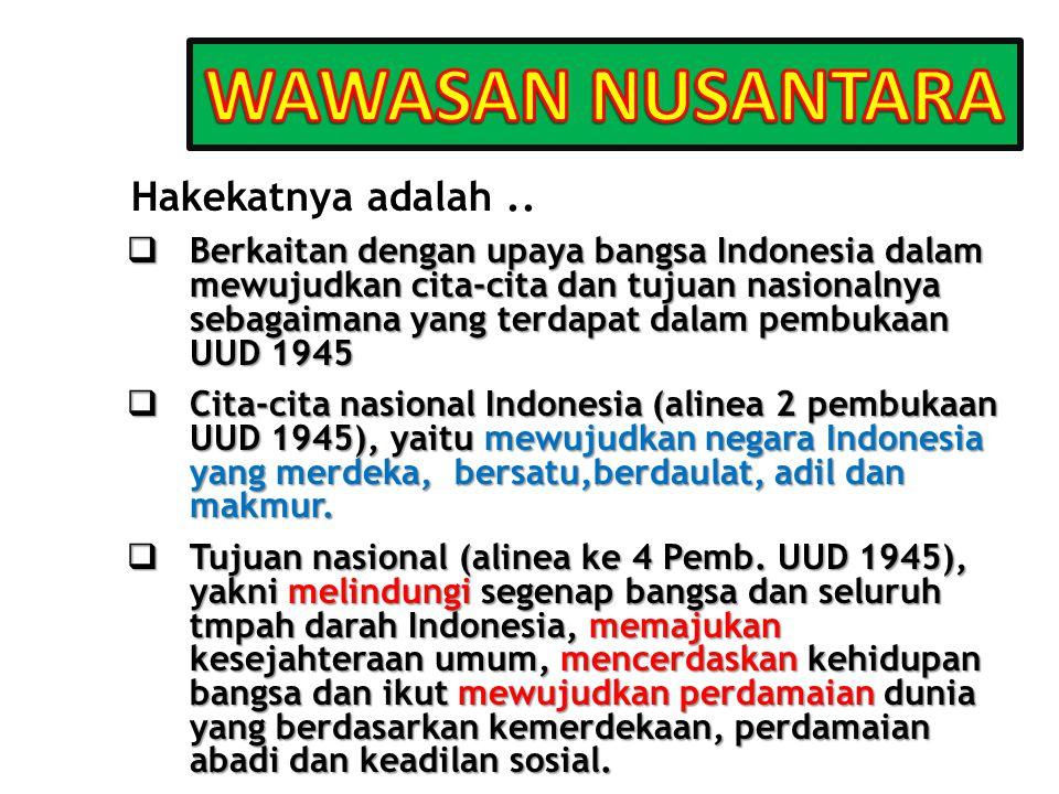  Berkaitan dengan upaya bangsa Indonesia dalam mewujudkan cita-cita dan tujuan nasionalnya sebagaimana yang terdapat dalam pembukaan UUD 1945  Cita-cita nasional Indonesia (alinea 2 pembukaan UUD 1945), yaitu mewujudkan negara Indonesia yang merdeka, bersatu,berdaulat, adil dan makmur.