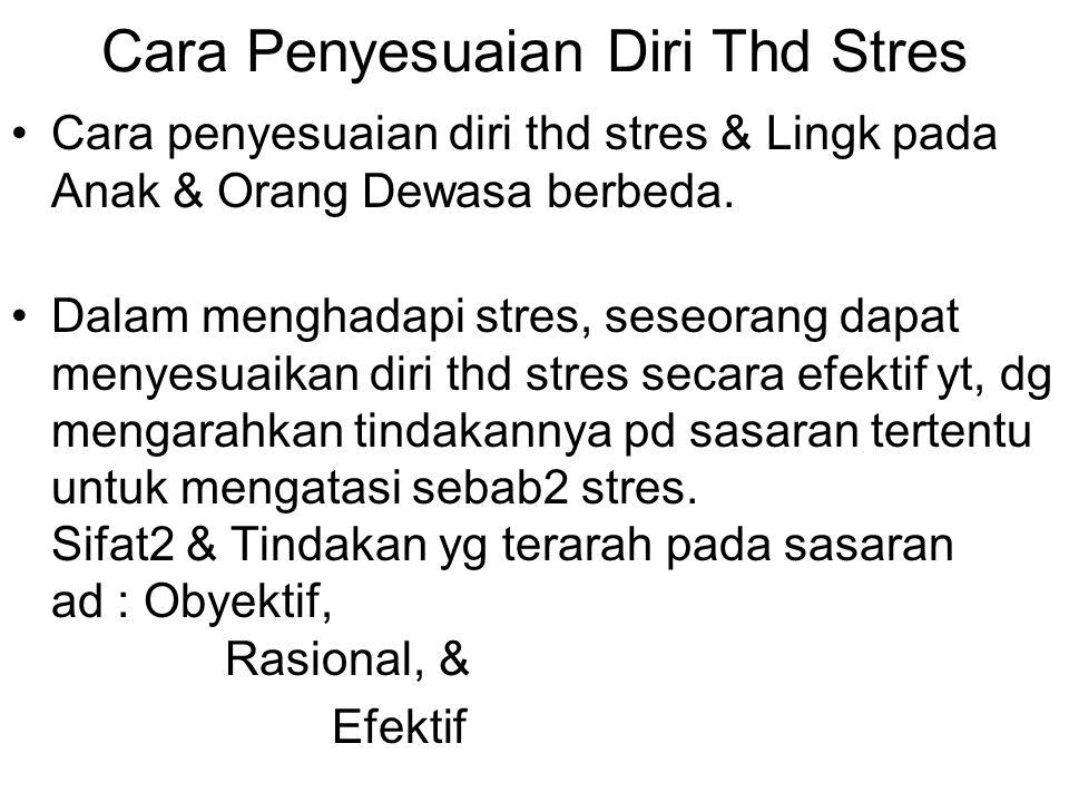 Cara Penyesuaian Diri Thd Stres Cara penyesuaian diri thd stres & Lingk pada Anak & Orang Dewasa berbeda. Dalam menghadapi stres, seseorang dapat meny