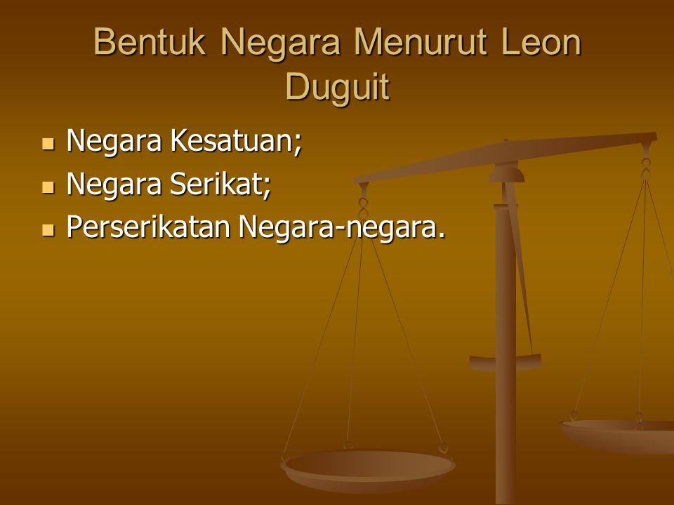 Bentuk Negara Menurut Leon Duguit Negara Kesatuan; Negara Kesatuan; Negara Serikat; Negara Serikat; Perserikatan Negara-negara.