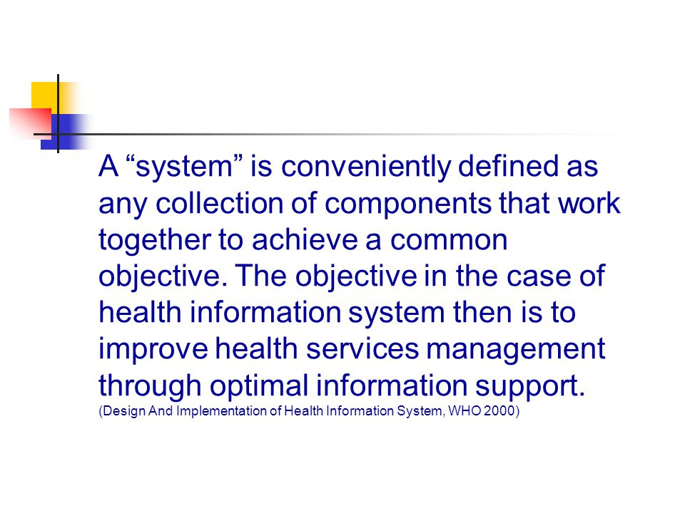 A system is conveniently defined as any collection of components that work together to achieve a common objective.