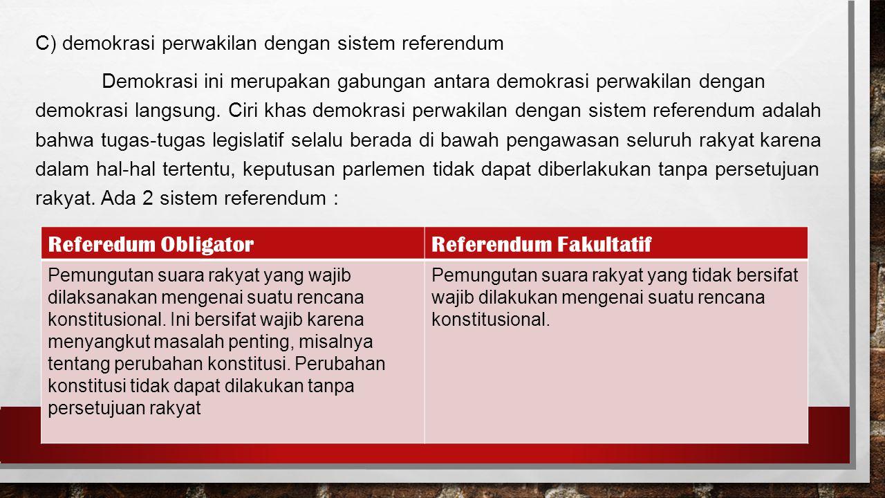 C) demokrasi perwakilan dengan sistem referendum Demokrasi ini merupakan gabungan antara demokrasi perwakilan dengan demokrasi langsung.